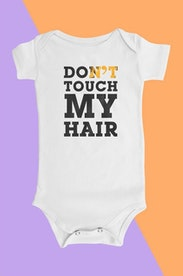 Baby Body Don't Touch My Hair