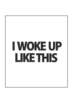 Estampa Camiseta I Woke Up Like This