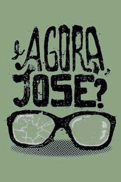 Estampa Camiseta E Agora, José?